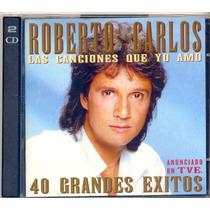 Cd Roberto Carlos Las Canciones Que Yo Amo 40 Grandes Exitos