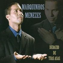 Cd Marquinhos Menezes - Debaixo De Tuas Asas * Lacrado Raro
