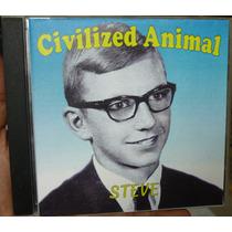 Cd Steve - Civilized Animal - Importado Frete Gratis