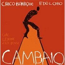 Cd Chico Buarque E Edu Lobo - Cambaio