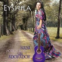 Cd Eyshila - Nada Pode Calar Um Adorador [original]