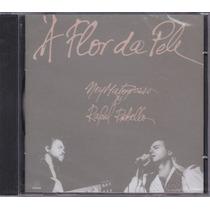 Cd Ney Matogrosso & Rafael Rabello- A Flor Da Pele (lacrado)