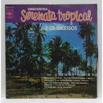 Lp Orquestra Serenata Tropical E Os Sucessos - 1973 - Cbs