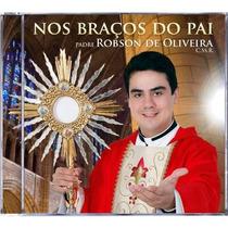 Cd Católico Padre Robson De Oliveira - Nos Braços Do Pai