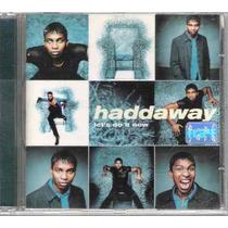 Cd Haddaway / Lets Do It Now / Frete Gratis