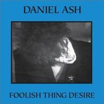 Cd Daniel Ash - Foolish Thing Desire (vocalista Bauhaus)