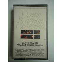 Fita Cassete Dante Ramon Para Que Cantes Comigo