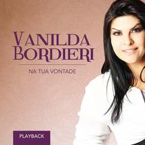 Cd Play-back Vanilda Bordieri Na Tua Vontade (2014) Lacrado