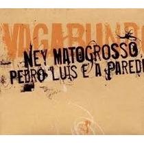 Cd Ney Matogrosso & Pedro Luis E A Parede - Vagabundo