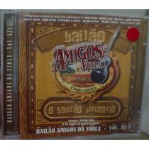 Cd Amigos Da Viola / Bailao Vol 3 / Lacrado Frete Gratis