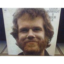 Lp - Loudon Wainwright Iii - Album Iii - 1972 - Usa - Raro