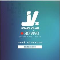 Cd Jonas Vilar - Você Já Venceu Ao Vivo Louvor E Testemunho