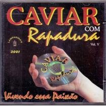 Cd Caviar Com Rapadura - Vol. 4 - Novo***
