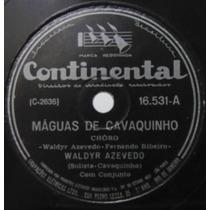 Disco Rotação 78 - Waldyr Azevedo - Máguas De Cavaquinho - C