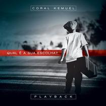 Playback Coral Kemuel - Qual É A Sua Escolha * Original