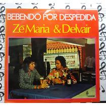 Lp Zé Maria & Delvair Bebendo Por Despedida Forró Sertanejo