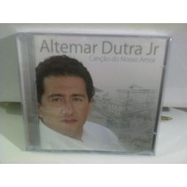 Cd Altemar Dutra Jr @ Canção Do ....(lacrado) Frete Grátis