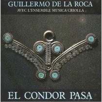 Cd - Guillermo De La Roca - El Condor Pasa - 1991 - Import.