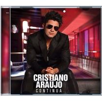 Cd Cristiano Araújo - Continua (cd Original E Lacrado)