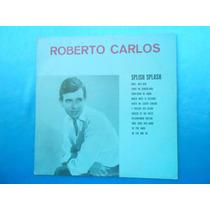 Lp Roberto Carlos P/1975- Splich Splach- Reedição