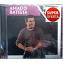 Cd Amado Batista - Mega Hits (lacrado) Sony Music 2014