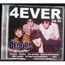 Cd Beatles 4ever Vol 3 Por Seus Amigos Novo Frete Grátis