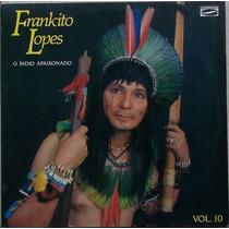 Lp Frankito Lopes (o Indio Apaixonado Vol.10)