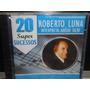 Roberto Luna-20 Sucessos-novo-lacrado-frete Gratis!