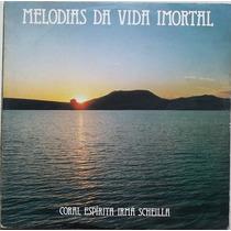 Lp Coral Espirita Irmã Scheilla (melodias Da Vida Imortal)