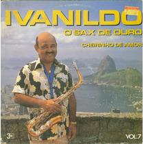 Lp Ivanildo O Sax De Ouro Vol 7 - Cheirinho De Amor - 1988 -
