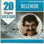 Cd - Belchior - 20 Super Sucessos - Lacrado