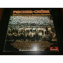 Lp Fischer Chore - 1000 Vozes Cantam Sucessos Mundiais, 1973
