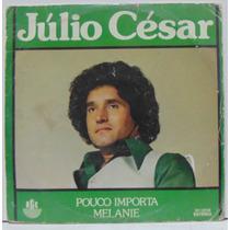 Compacto Vinil Júlio César - Pouco Importa - 1981 - Rge