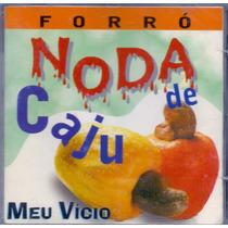 Cd Forró Noda De Cajú - Meu Vício - Novo***