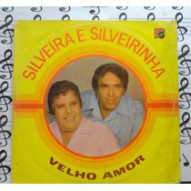Silveira & Silveirinha Velho Amor Lp Forró Sertanejo