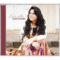 Eliane Fernandes - Cd - É Pra Melhor - Original