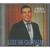 Cd Luiz De Carvalho - Obra Santa * Original