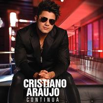 Cd Cristiano Araújo - Continua (2013) * Lacrado * Original