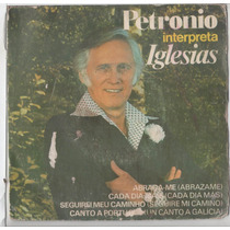 Compacto Vinil Petronio Interpreta Iglesias - Abraça-me(abra
