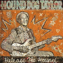 Hound Dog Taylor - Release The Hound (cd Lacrado - Novo)