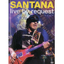 Dvd Santana - Live By Request