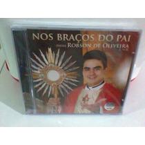 Cd Pe.robson De Oliveira @ Nos Braços -lacrado--frete Grátis