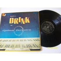 Lp Vinil Dançando No Drink Djalma Ferreira.