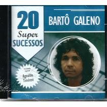 Cd - Bartô Galeno - 20 Super Sucessos - Lacrado