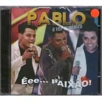 Cd Pablo - A Voz Romantica - Êee ... Paixão Novo Lacrado***