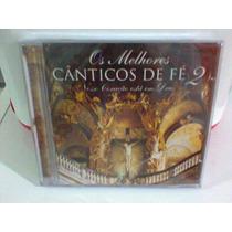 Cd Cânticos De Fé 2 @ Os Melhores -lacrado- (frete Grátis)