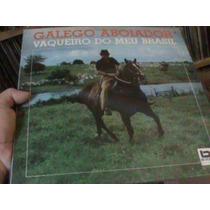 Lp - Galego Aboaidor - Vaqueiro Do Meu Brasil Raridade