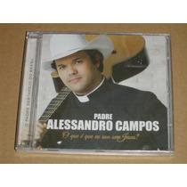 Padre Alessandro Campos O Que É Que Sou Sem Jesus Cd Novo