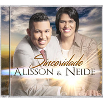 Cd Original Alisson & Neide - Sinceridade Oficial + Playback