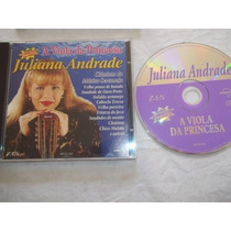 Cd - Juliana Andrade - A Viola Da Princesa. - Sertanejo